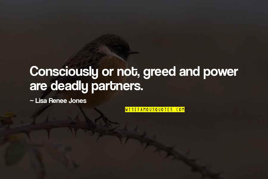 Greed And Power Quotes By Lisa Renee Jones: Consciously or not, greed and power are deadly