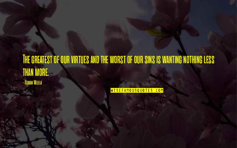 Greed And Power Quotes By Osman Welela: The greatest of our virtues and the worst