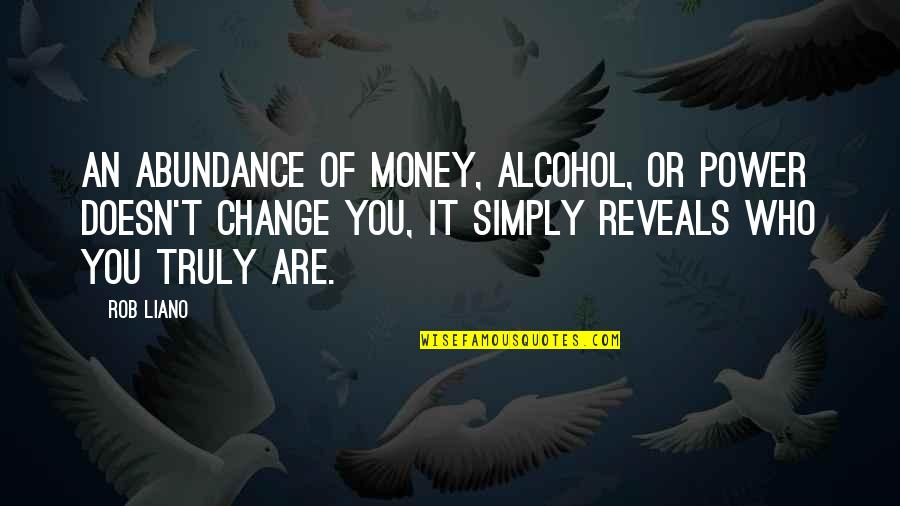 Greed And Power Quotes By Rob Liano: An abundance of money, alcohol, or power doesn't