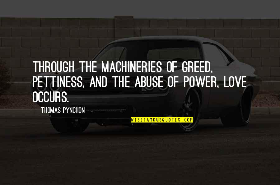 Greed And Power Quotes By Thomas Pynchon: Through the machineries of greed, pettiness, and the