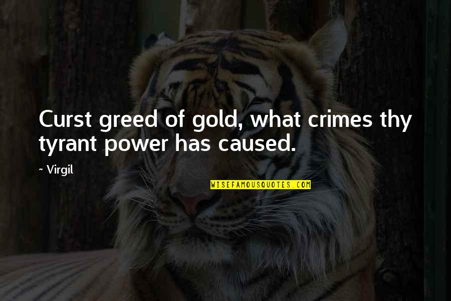 Greed And Power Quotes By Virgil: Curst greed of gold, what crimes thy tyrant