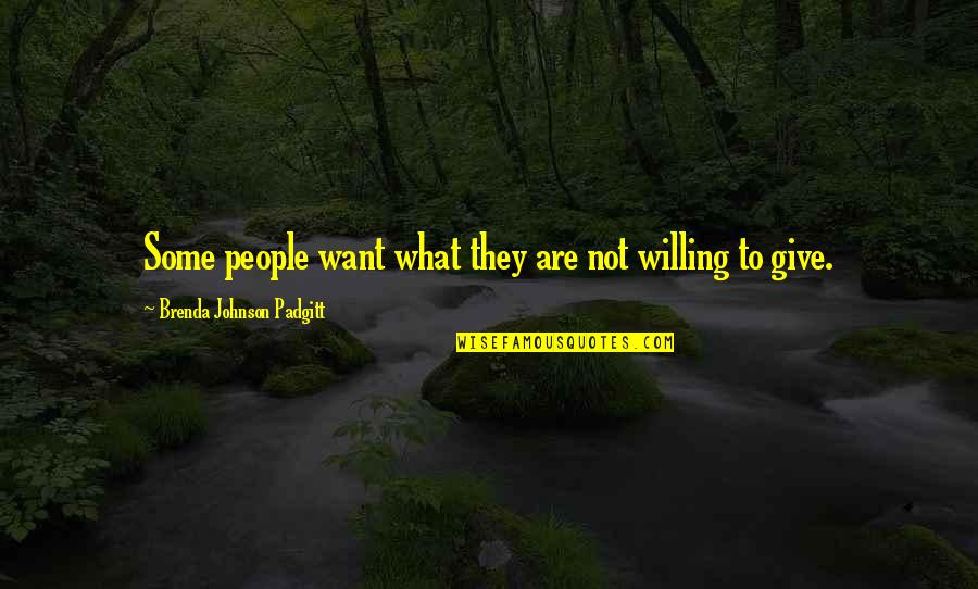 Greed And Selfishness Quotes By Brenda Johnson Padgitt: Some people want what they are not willing