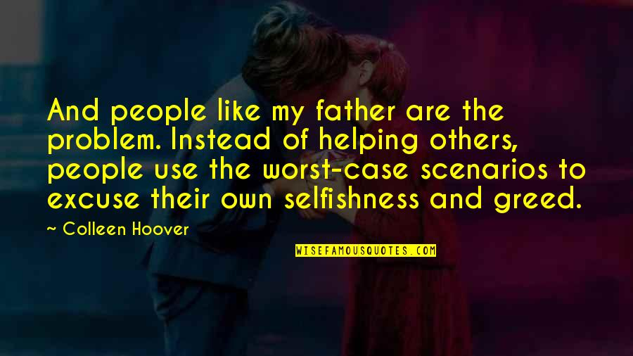 Greed And Selfishness Quotes By Colleen Hoover: And people like my father are the problem.