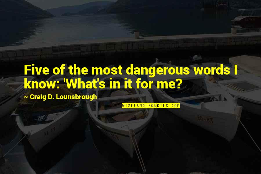 Greed And Selfishness Quotes By Craig D. Lounsbrough: Five of the most dangerous words I know: