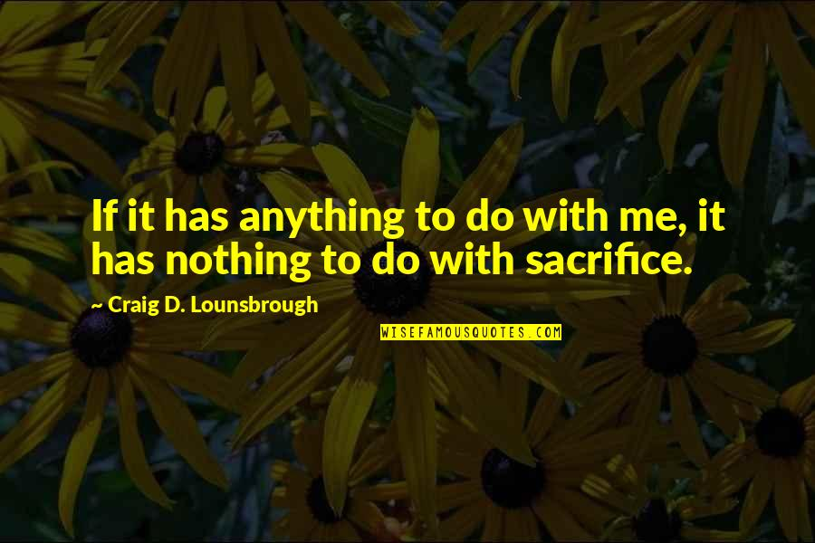 Greed And Selfishness Quotes By Craig D. Lounsbrough: If it has anything to do with me,