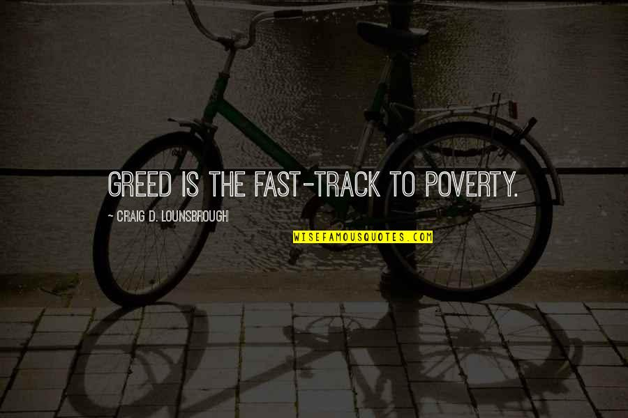 Greed And Selfishness Quotes By Craig D. Lounsbrough: Greed is the fast-track to poverty.