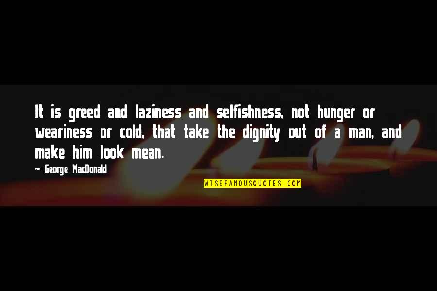 Greed And Selfishness Quotes By George MacDonald: It is greed and laziness and selfishness, not