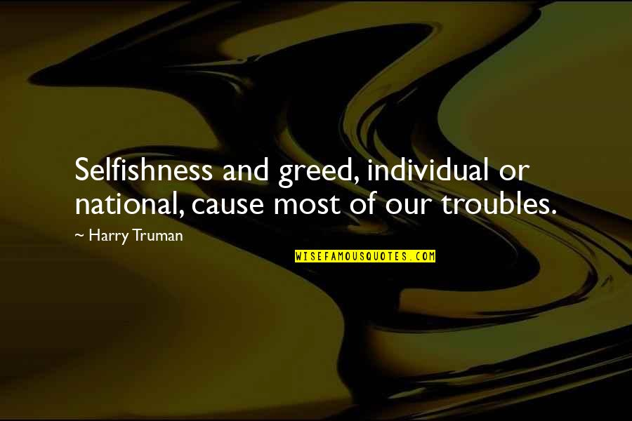 Greed And Selfishness Quotes By Harry Truman: Selfishness and greed, individual or national, cause most