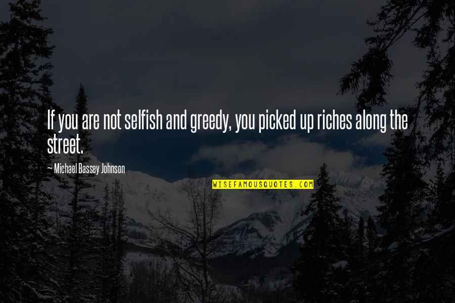 Greed And Selfishness Quotes By Michael Bassey Johnson: If you are not selfish and greedy, you