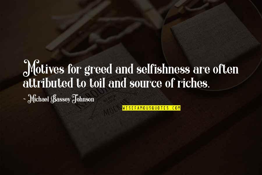 Greed And Selfishness Quotes By Michael Bassey Johnson: Motives for greed and selfishness are often attributed