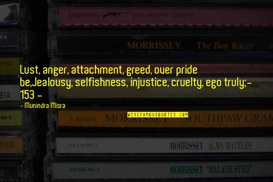 Greed And Selfishness Quotes By Munindra Misra: Lust, anger, attachment, greed, over pride be,Jealousy, selfishness,