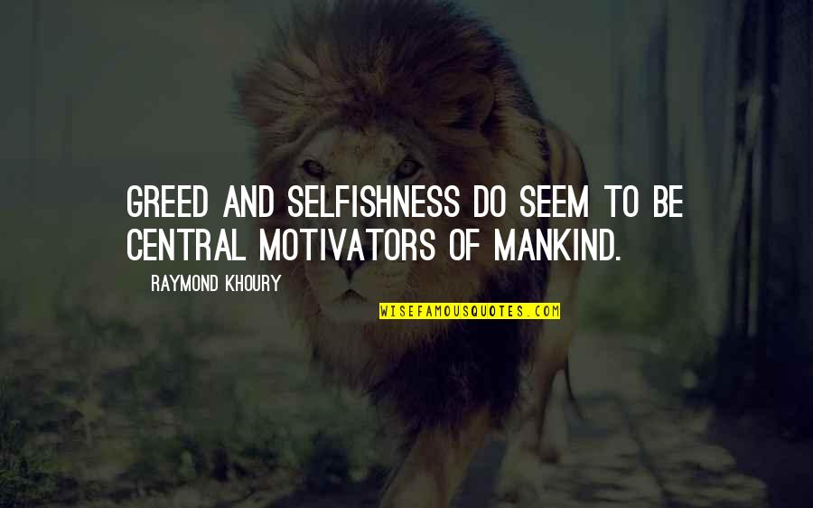 Greed And Selfishness Quotes By Raymond Khoury: Greed and selfishness do seem to be central