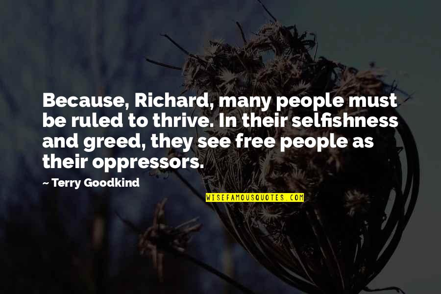 Greed And Selfishness Quotes By Terry Goodkind: Because, Richard, many people must be ruled to
