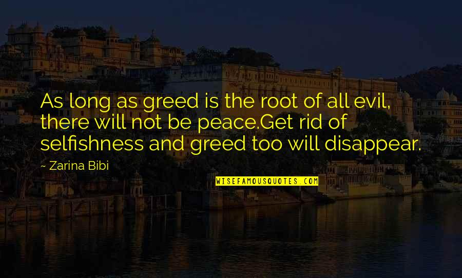 Greed And Selfishness Quotes By Zarina Bibi: As long as greed is the root of