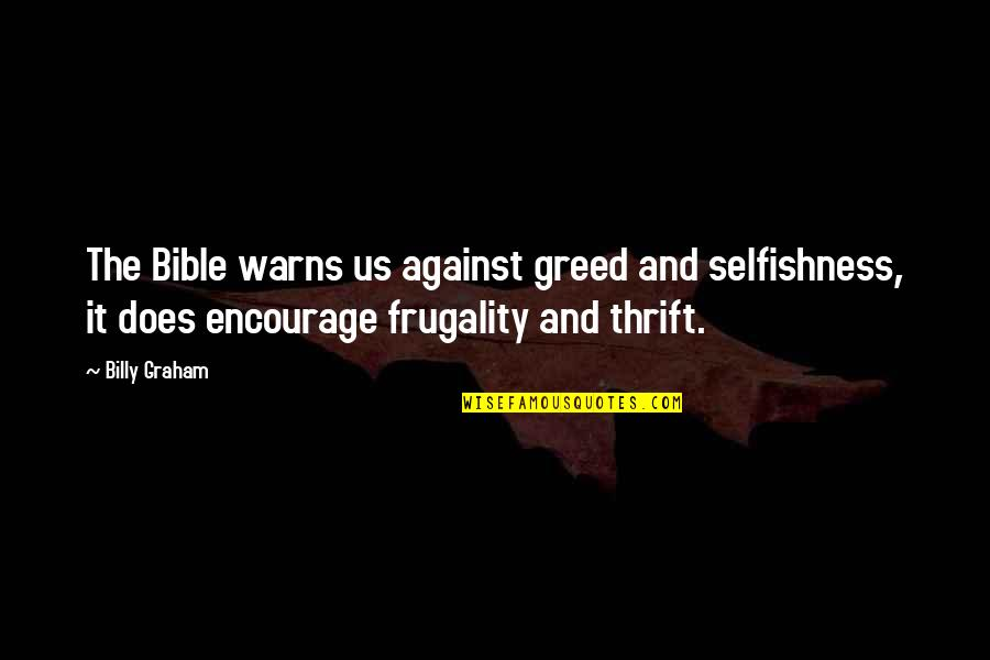 Greed Bible Quotes By Billy Graham: The Bible warns us against greed and selfishness,