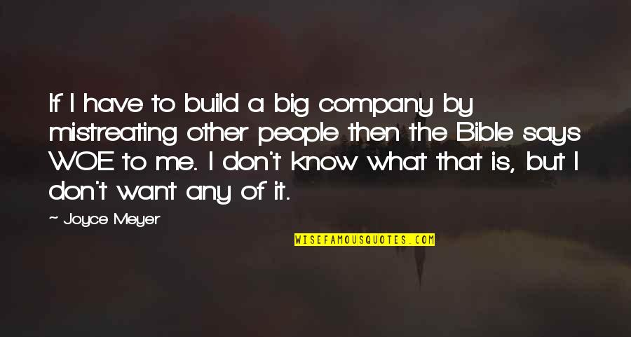 Greed Bible Quotes By Joyce Meyer: If I have to build a big company