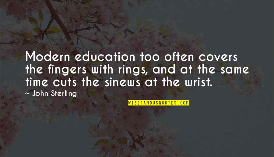 Greek Goddess Athena Quotes By John Sterling: Modern education too often covers the fingers with
