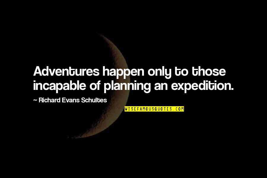 Greek Goddess Athena Quotes By Richard Evans Schultes: Adventures happen only to those incapable of planning