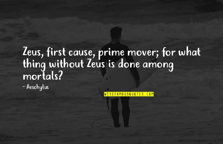 Greek Mythology Quotes By Aeschylus: Zeus, first cause, prime mover; for what thing