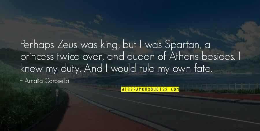 Greek Mythology Quotes By Amalia Carosella: Perhaps Zeus was king, but I was Spartan,