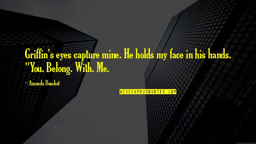 Greek Mythology Quotes By Amanda Bouchet: Griffin's eyes capture mine. He holds my face