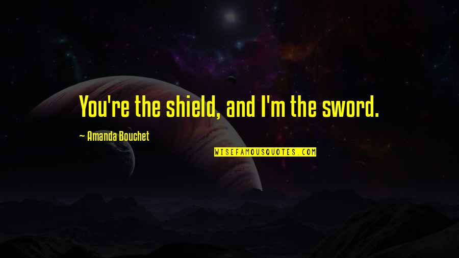 Greek Mythology Quotes By Amanda Bouchet: You're the shield, and I'm the sword.
