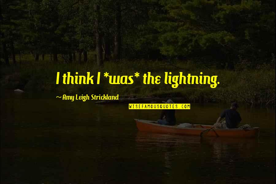 Greek Mythology Quotes By Amy Leigh Strickland: I think I *was* the lightning.