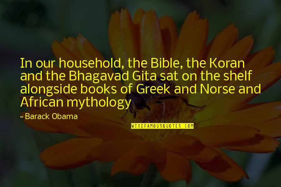 Greek Mythology Quotes By Barack Obama: In our household, the Bible, the Koran and