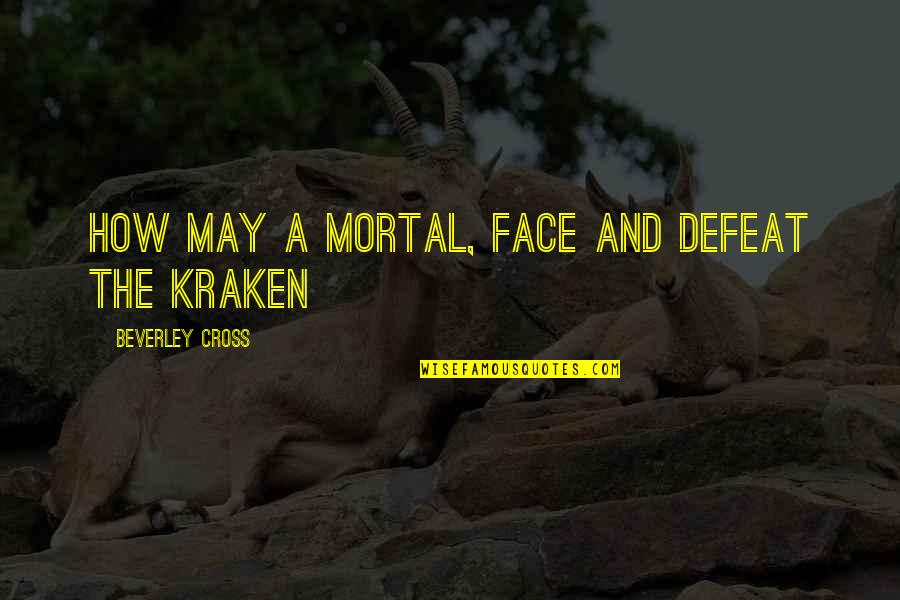 Greek Mythology Quotes By Beverley Cross: How may a mortal, face and defeat the