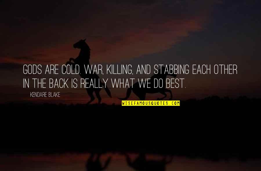 Greek Mythology Quotes By Kendare Blake: Gods are cold. War, killing, and stabbing each
