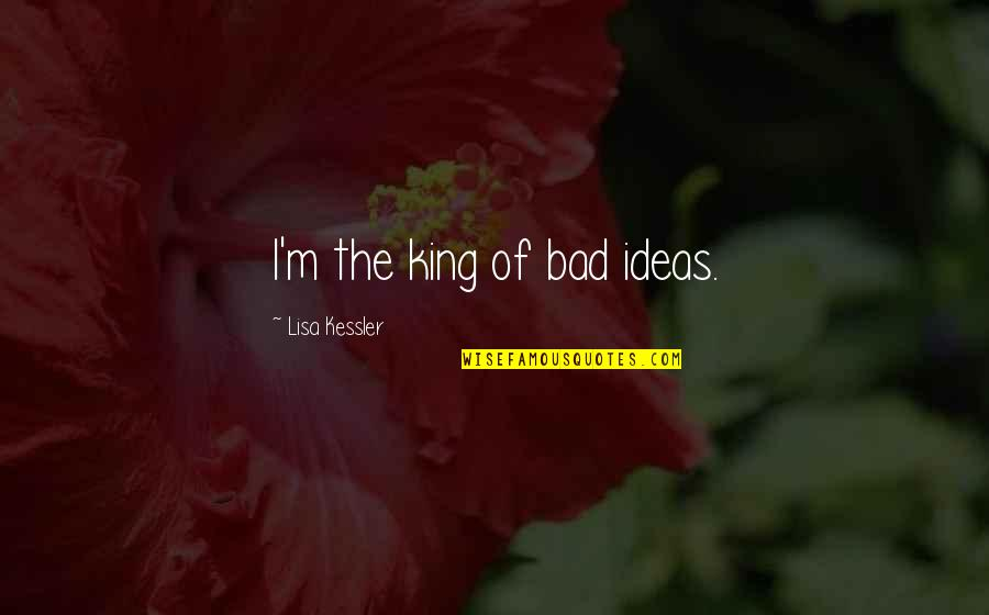 Greek Mythology Quotes By Lisa Kessler: I'm the king of bad ideas.