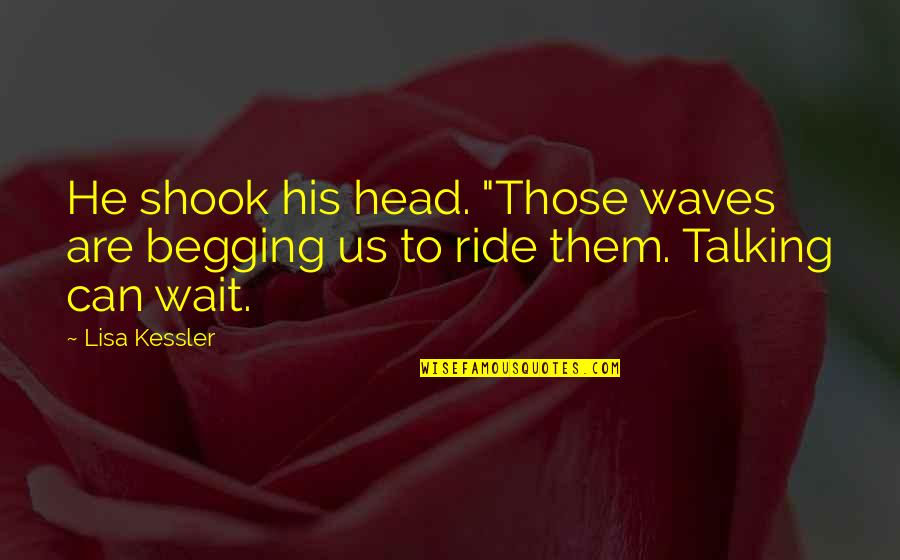 "Greek Mythology Quotes By Lisa Kessler: He shook his head. ""Those waves are begging"