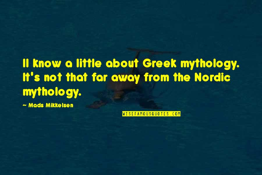 Greek Mythology Quotes By Mads Mikkelsen: II know a little about Greek mythology. It's