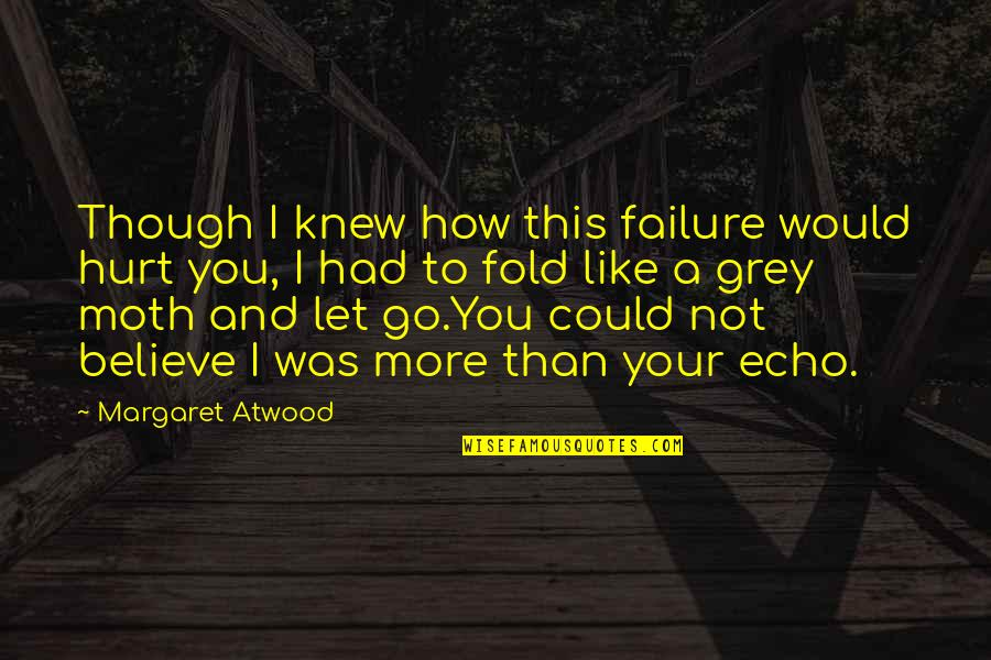 Greek Mythology Quotes By Margaret Atwood: Though I knew how this failure would hurt