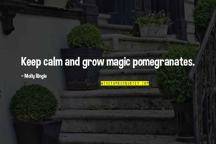 Greek Mythology Quotes By Molly Ringle: Keep calm and grow magic pomegranates.