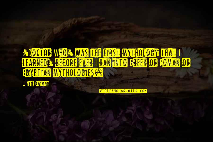 Greek Mythology Quotes By Neil Gaiman: 'Doctor Who' was the first mythology that I