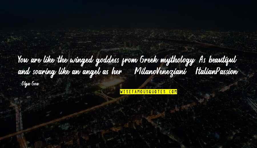 Greek Mythology Quotes By Olga Goa: You are like the winged goddess from Greek