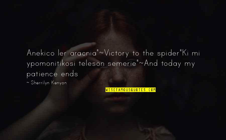 "Greek Mythology Quotes By Sherrilyn Kenyon: Anekico ler aracnia""~Victory to the spider""Ki mi ypomonitikosi"