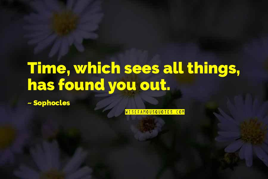 Greek Mythology Quotes By Sophocles: Time, which sees all things, has found you