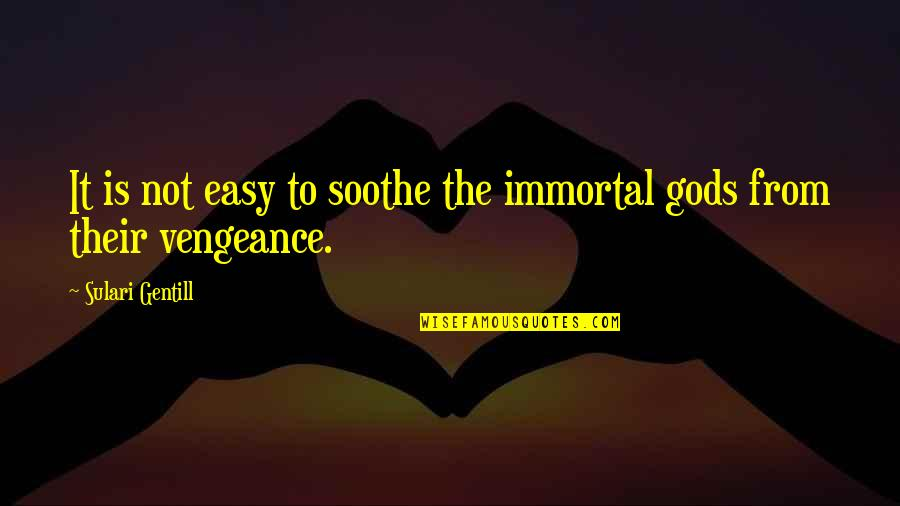 Greek Mythology Quotes By Sulari Gentill: It is not easy to soothe the immortal