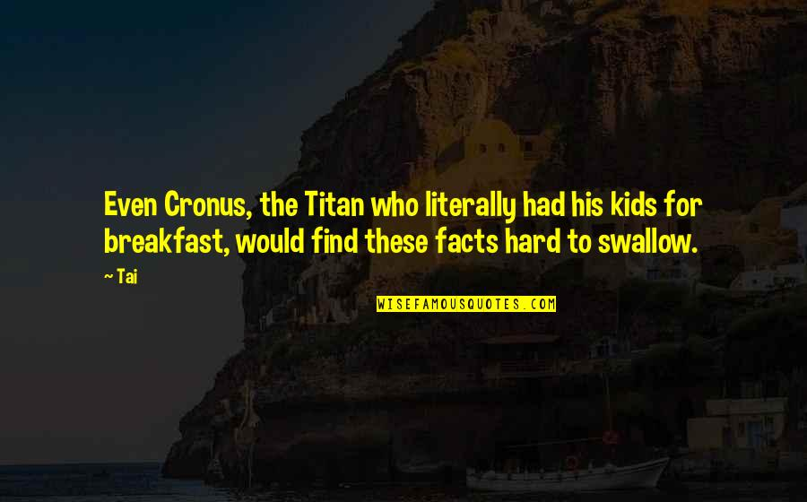 Greek Mythology Quotes By Tai: Even Cronus, the Titan who literally had his