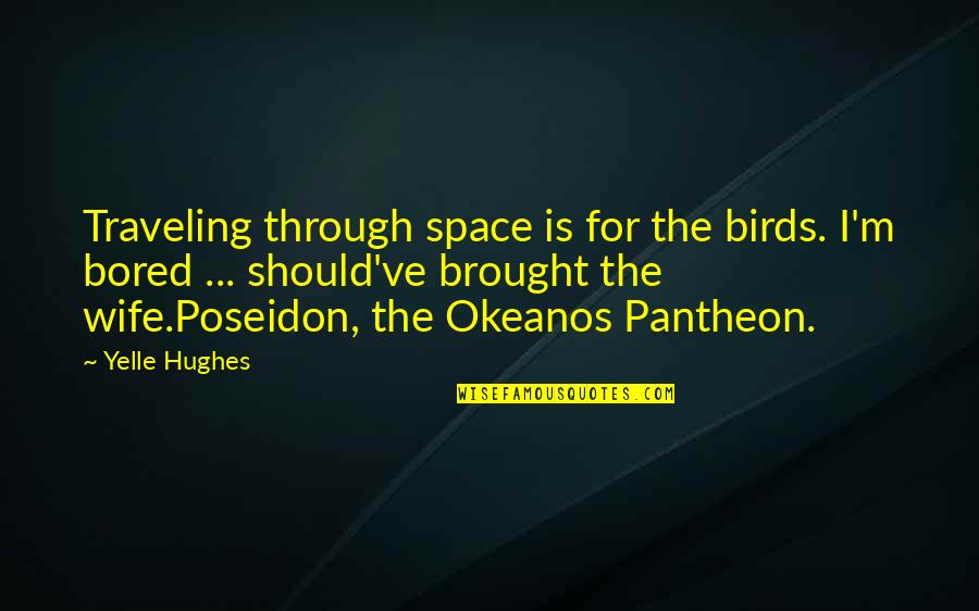 Greek Mythology Quotes By Yelle Hughes: Traveling through space is for the birds. I'm