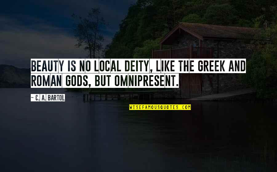 Greek Roman Quotes By C. A. Bartol: Beauty is no local deity, like the Greek
