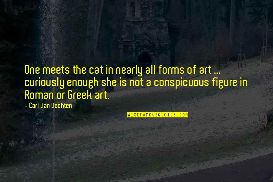 Greek Roman Quotes By Carl Van Vechten: One meets the cat in nearly all forms