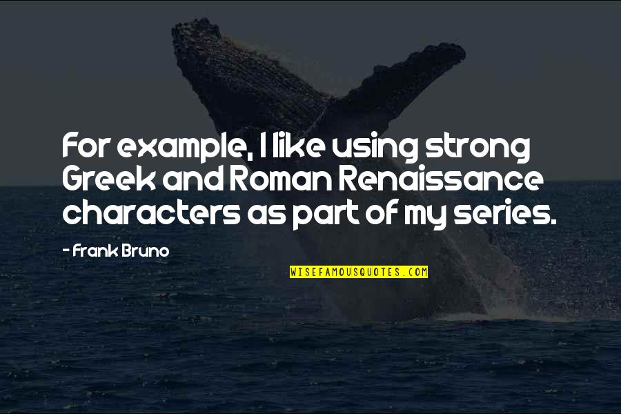 Greek Roman Quotes By Frank Bruno: For example, I like using strong Greek and
