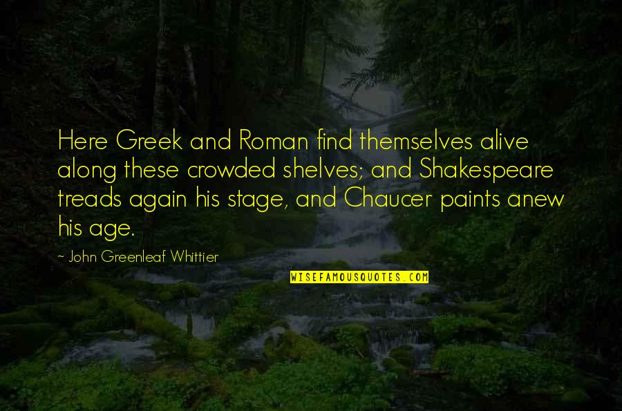 Greek Roman Quotes By John Greenleaf Whittier: Here Greek and Roman find themselves alive along