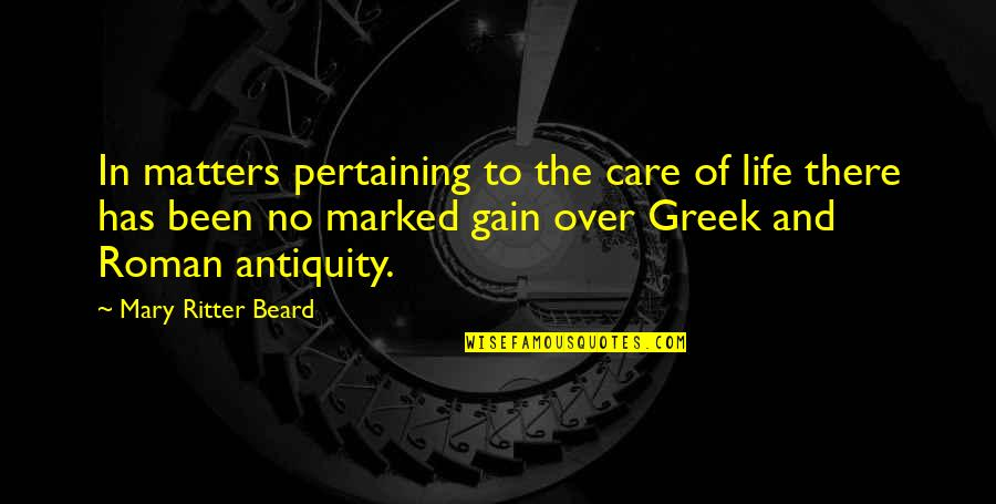 Greek Roman Quotes By Mary Ritter Beard: In matters pertaining to the care of life