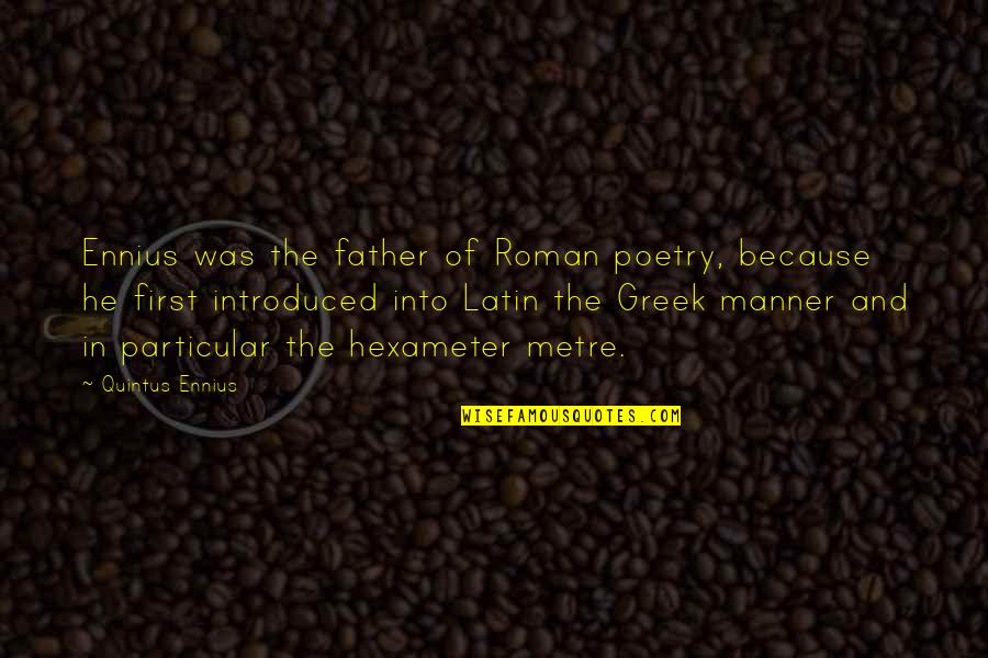 Greek Roman Quotes By Quintus Ennius: Ennius was the father of Roman poetry, because