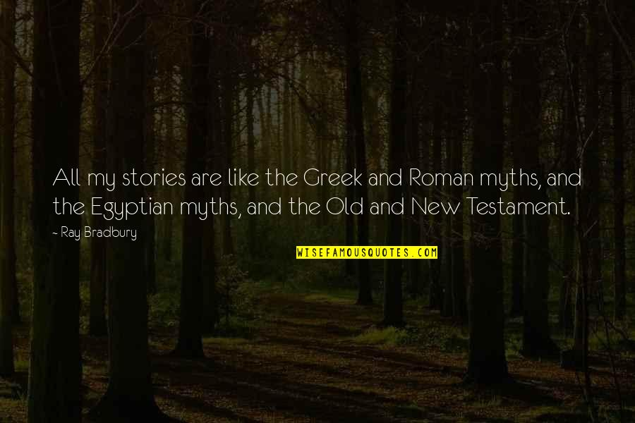 Greek Roman Quotes By Ray Bradbury: All my stories are like the Greek and