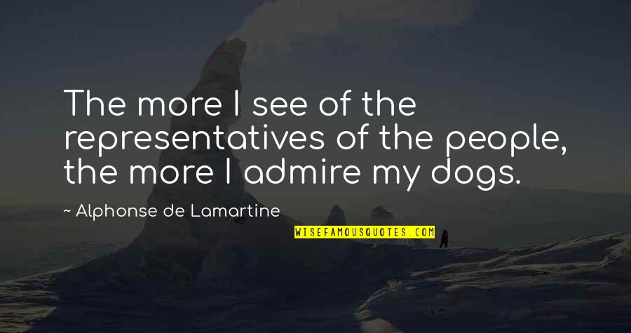 Green Acres Quotes By Alphonse De Lamartine: The more I see of the representatives of